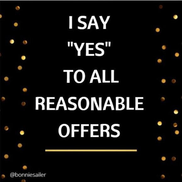 I say YES!! to REASONABLE offers!